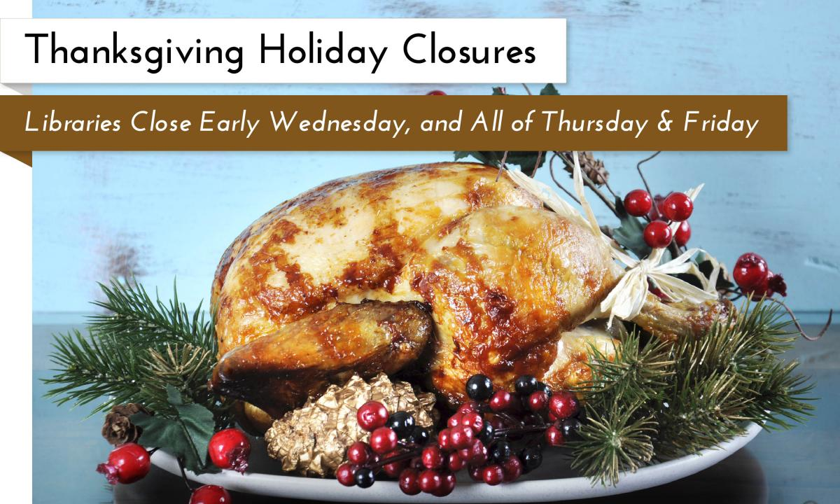 All Garfield County Libraries branches will close early on Wednesday, Nov 22 and remain closed through Friday